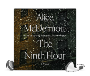Alice McDermott, The Ninth Hour